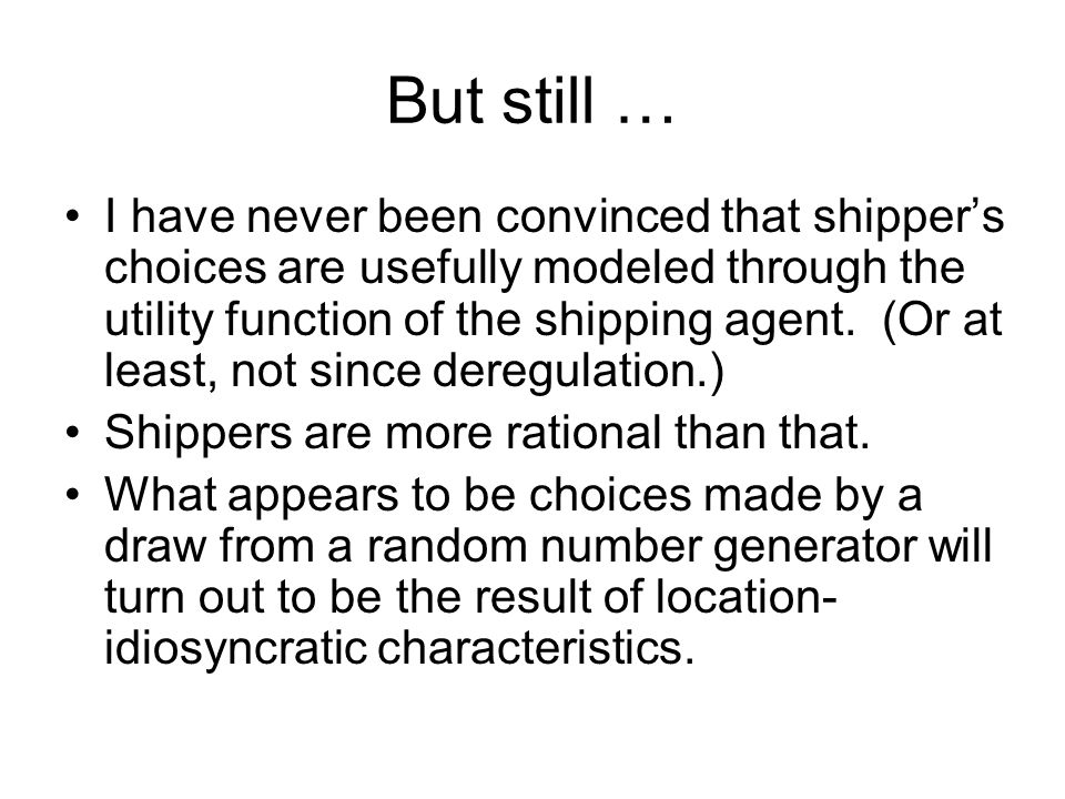 But still … I have never been convinced that shippers choices are usefully modeled through the utility function of the shipping agent.