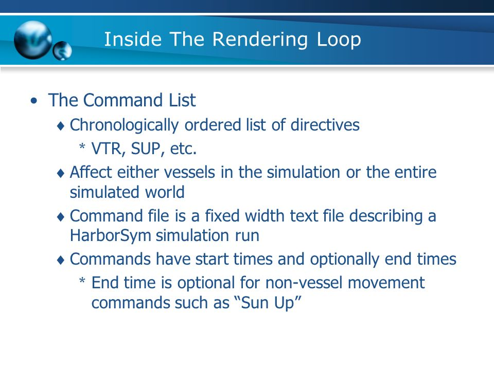 Inside The Rendering Loop The Command List Chronologically ordered list of directives * VTR, SUP, etc.