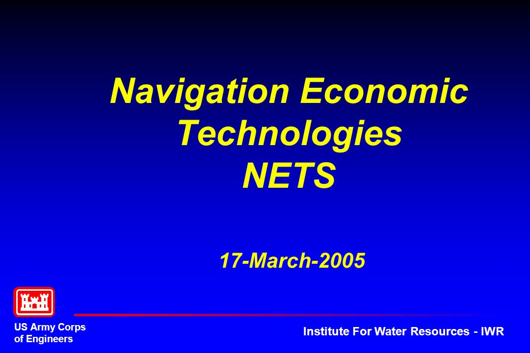 US Army Corps of Engineers Institute For Water Resources - IWR Navigation Economic Technologies NETS 17-March-2005