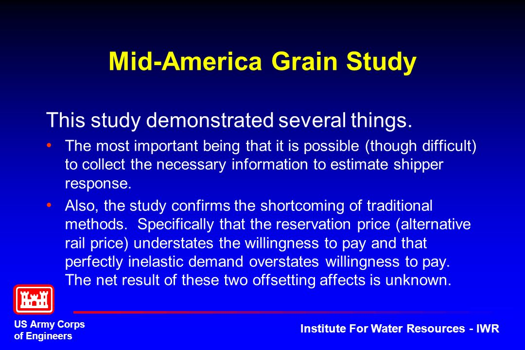US Army Corps of Engineers Institute For Water Resources - IWR Mid-America Grain Study This study demonstrated several things.