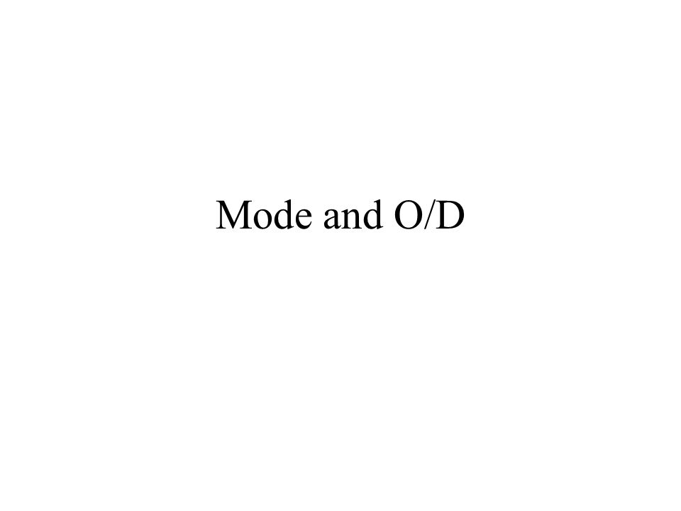 Mode and O/D