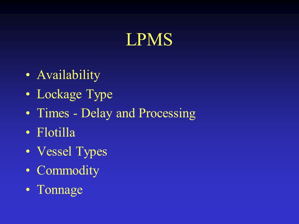 LPMS Availability Lockage Type Times - Delay and Processing Flotilla Vessel Types Commodity Tonnage