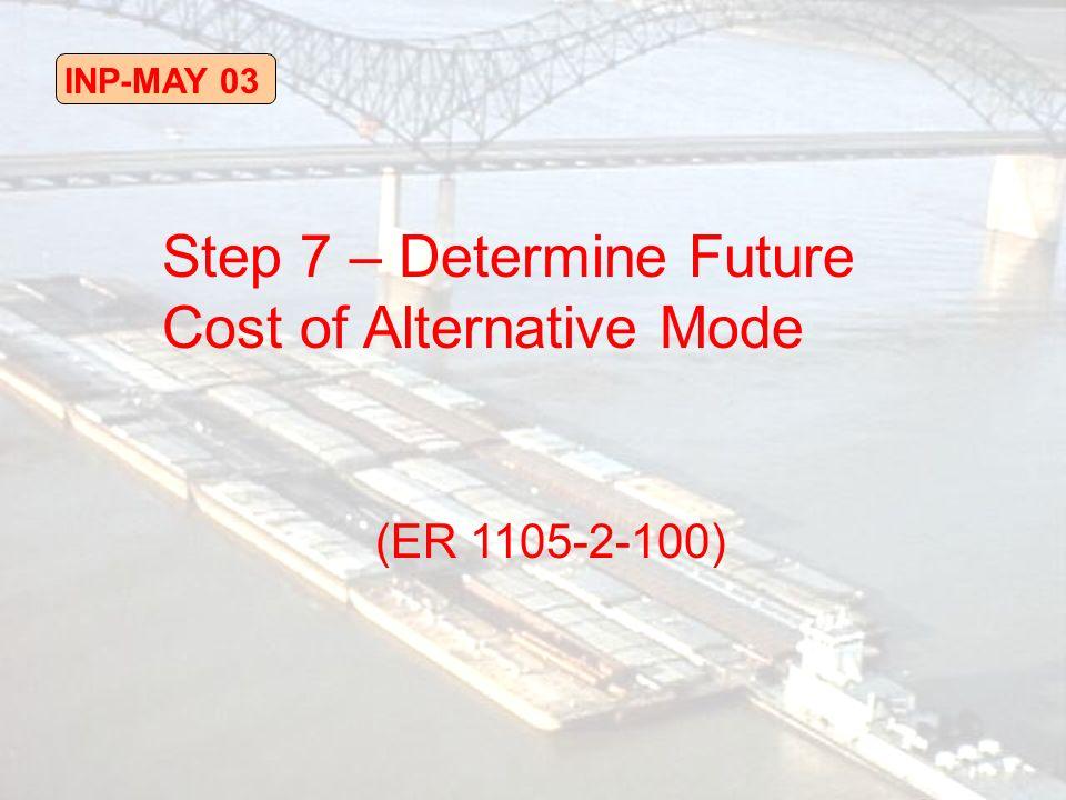 Step 7 – Determine Future Cost of Alternative Mode (ER 1105-2-100)