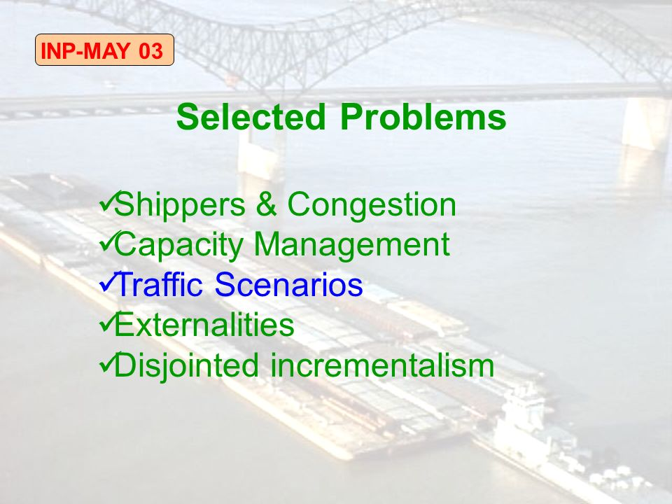 Selected Problems Shippers & Congestion Capacity Management Traffic Scenarios Externalities Disjointed incrementalism
