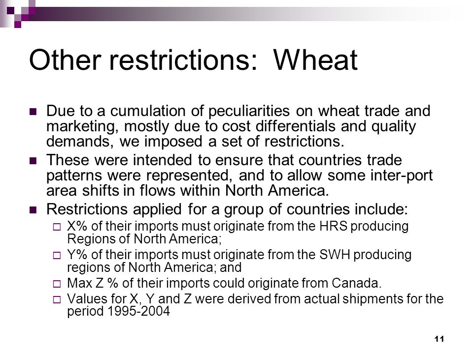 11 Other restrictions: Wheat Due to a cumulation of peculiarities on wheat trade and marketing, mostly due to cost differentials and quality demands, we imposed a set of restrictions.