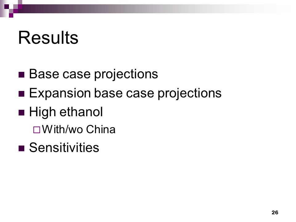 26 Results Base case projections Expansion base case projections High ethanol With/wo China Sensitivities
