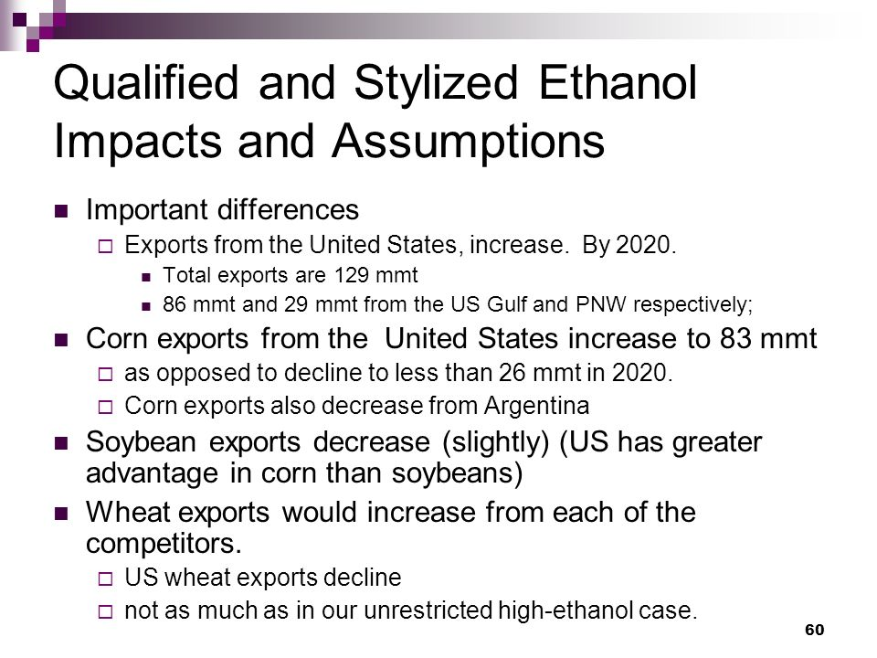 60 Qualified and Stylized Ethanol Impacts and Assumptions Important differences Exports from the United States, increase.