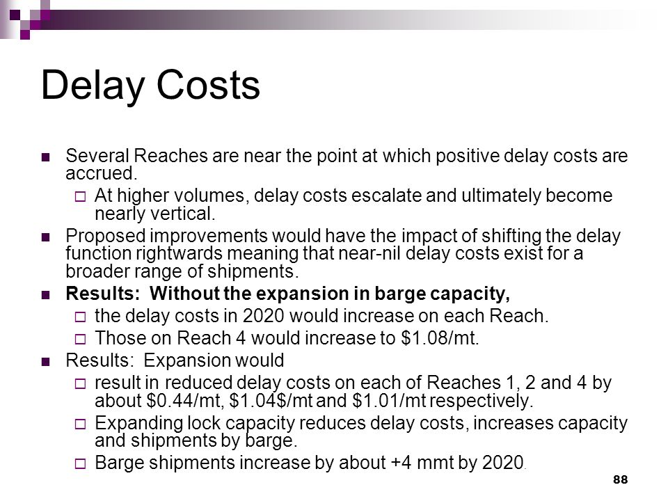 88 Delay Costs Several Reaches are near the point at which positive delay costs are accrued.