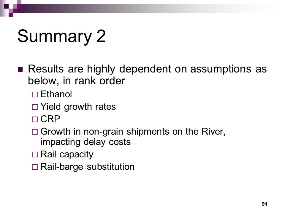 91 Summary 2 Results are highly dependent on assumptions as below, in rank order Ethanol Yield growth rates CRP Growth in non-grain shipments on the River, impacting delay costs Rail capacity Rail-barge substitution