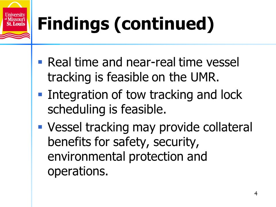4 Findings (continued) Real time and near-real time vessel tracking is feasible on the UMR.