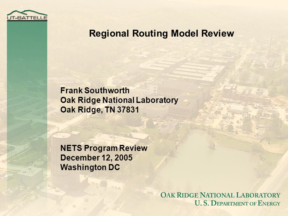 Regional Routing Model Review Frank Southworth Oak Ridge National Laboratory Oak Ridge, TN 37831 NETS Program Review December 12, 2005 Washington DC