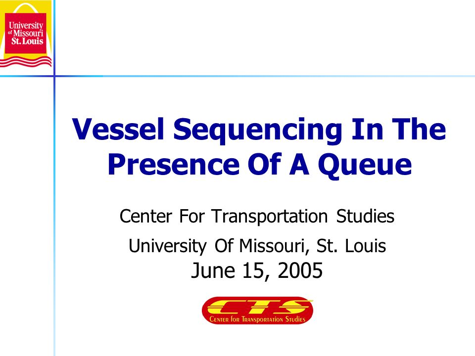 Vessel Sequencing In The Presence Of A Queue Center For Transportation Studies University Of Missouri, St.