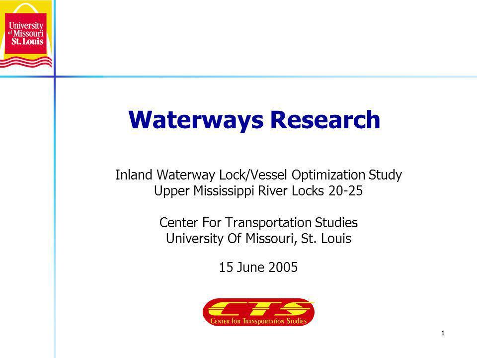 1 Waterways Research Inland Waterway Lock/Vessel Optimization Study Upper Mississippi River Locks 20-25 Center For Transportation Studies University Of Missouri, St.