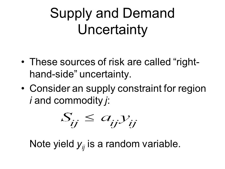 Supply and Demand Uncertainty These sources of risk are called right- hand-side uncertainty.