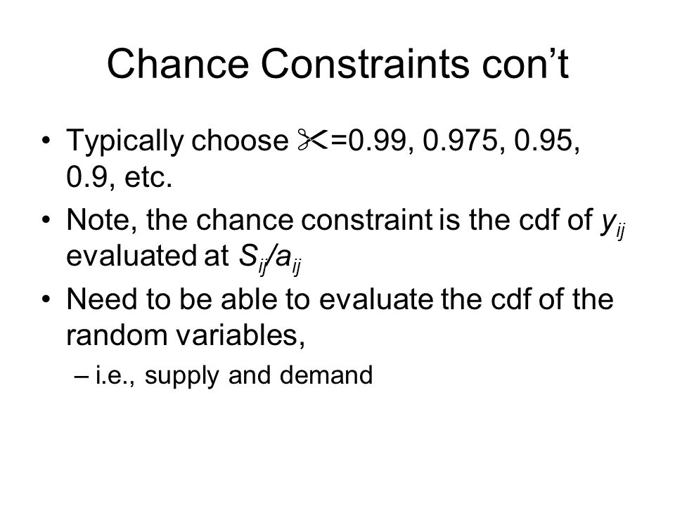 Chance Constraints cont Typically choose =0.99, 0.975, 0.95, 0.9, etc.