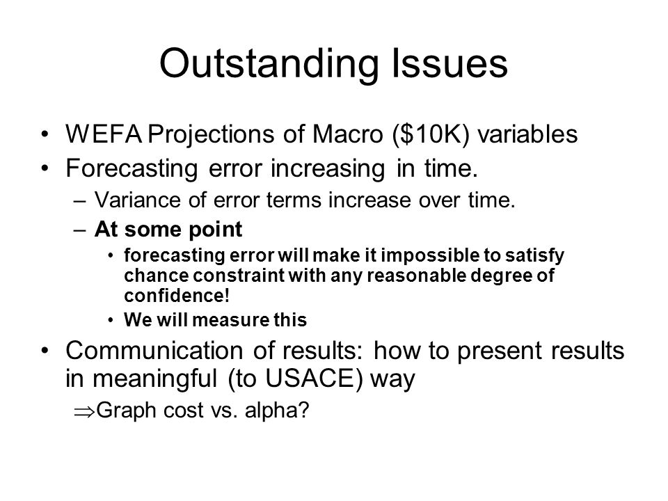 Outstanding Issues WEFA Projections of Macro ($10K) variables Forecasting error increasing in time.