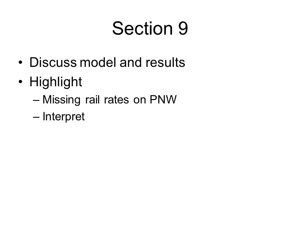 Section 9 Discuss model and results Highlight –Missing rail rates on PNW –Interpret