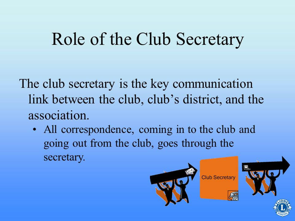 Role of the Club Secretary The club secretary position is under the supervision and direction of the club president as well as fellow members of the b