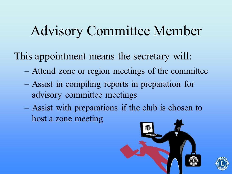 Advisory Committee Member The club secretary cooperates with, and serves as an active member of, the district governors advisory committee of the zone