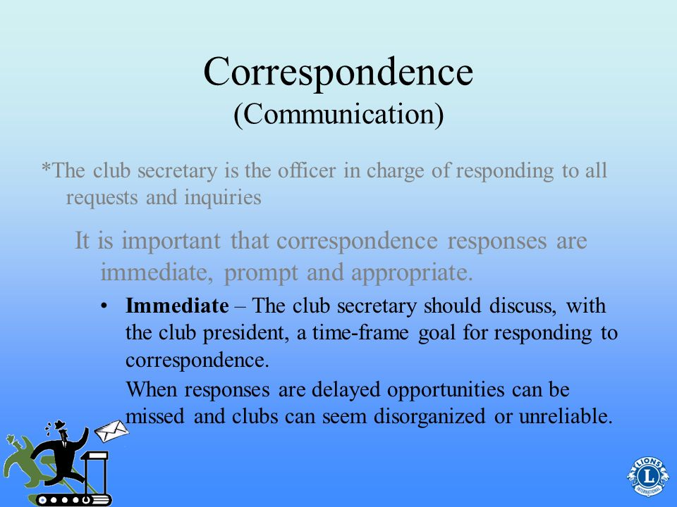 Correspondence (Communication) It is important that correspondence responses are immediate, prompt and appropriate.