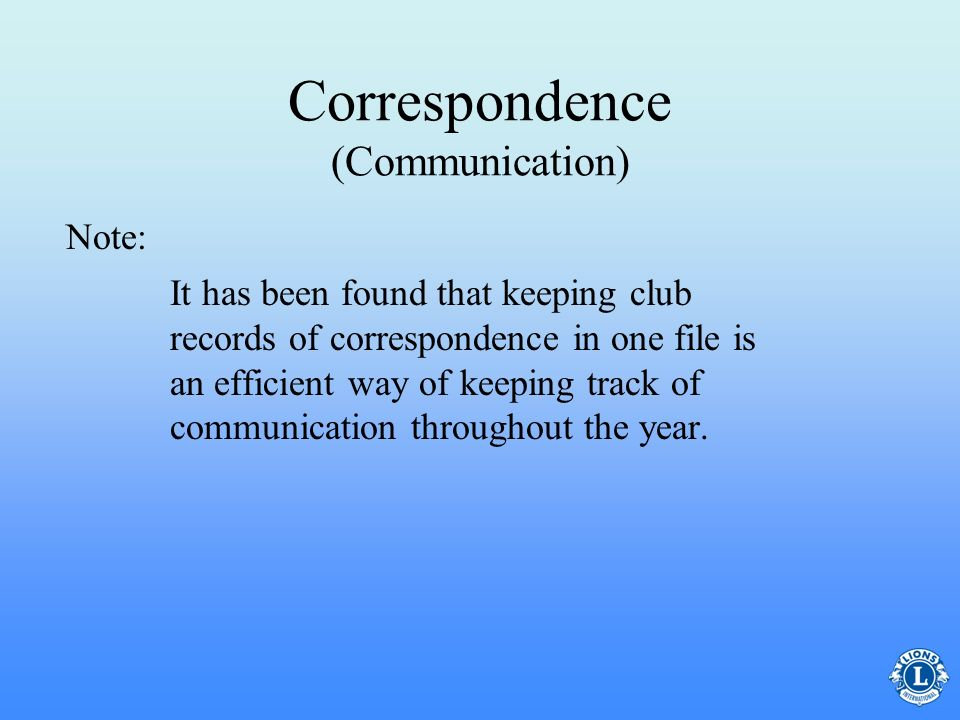 Correspondence (Communication) –Organization is very important to the role of the club secretary as they are the club information resource center. –Ho