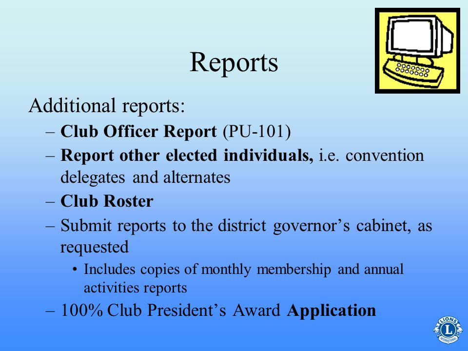 Reports –Monthly Membership Report –Activities report (A-1) –Reports as specified by the association Charter member report Transfer member form The following are reports the club secretary should be aware of: