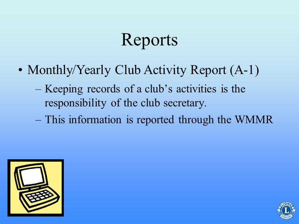 Reports –The monthly membership report reports the clubs membership for the month. This includes member losses and gains For clubs that report online