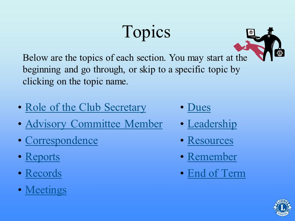 Topics Below are the topics of each section. You may start at the beginning and go through, or skip to a specific topic by clicking on the topic name.