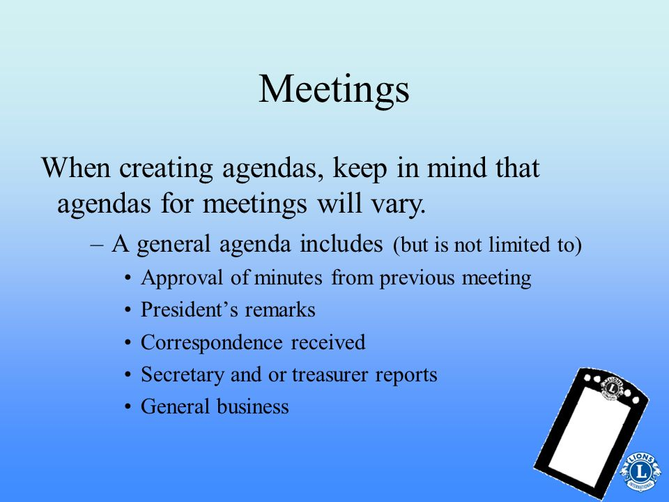 Meetings –The agenda should be prepared in advance and distributed to members prior to the meeting. –The club president has final approval on the agen