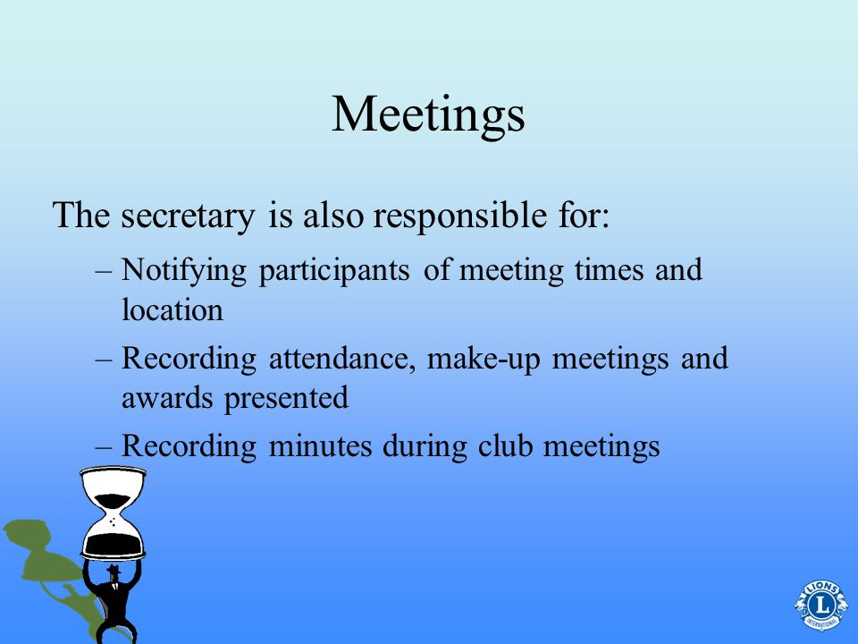 Meetings –A general agenda includes (but is not limited to) Approval of minutes from previous meeting Presidents remarks Correspondence received Secre