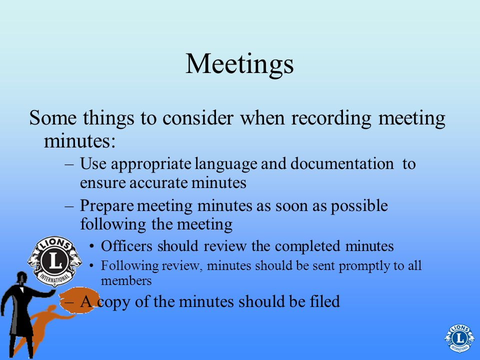 Meetings –Notifying participants of meeting times and location –Recording attendance, make-up meetings and awards presented –Recording minutes during club meetings The secretary is also responsible for: