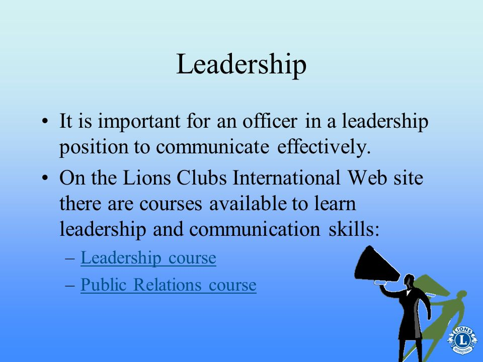 Leadership As one of the officers in the club, club members will look to the secretary for guidance, information and to help solve problems.