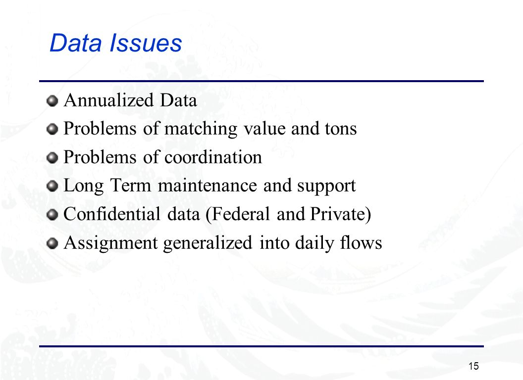 15 Data Issues Annualized Data Problems of matching value and tons Problems of coordination Long Term maintenance and support Confidential data (Feder