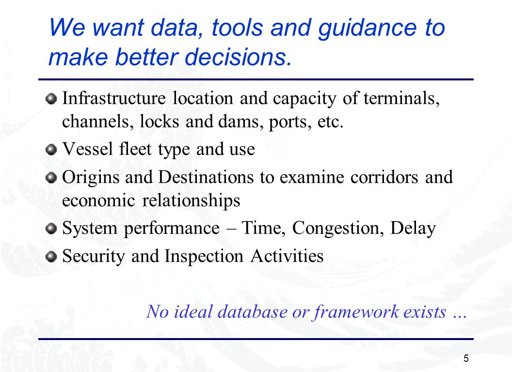5 We want data, tools and guidance to make better decisions.
