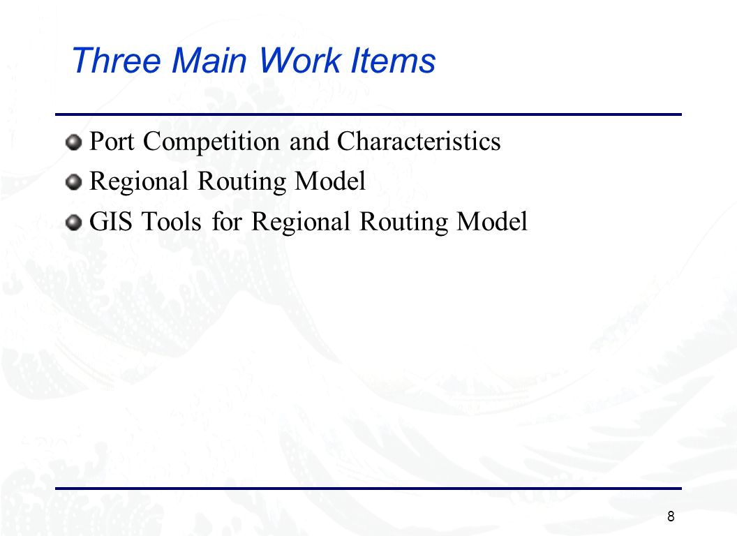 8 Three Main Work Items Port Competition and Characteristics Regional Routing Model GIS Tools for Regional Routing Model