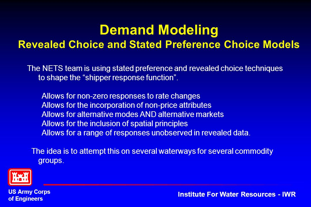 US Army Corps of Engineers Institute For Water Resources - IWR Demand Modeling Revealed Choice and Stated Preference Choice Models The NETS team is us