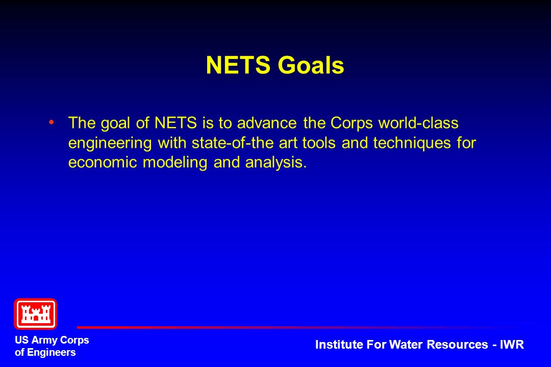 US Army Corps of Engineers Institute For Water Resources - IWR NETS Goals The goal of NETS is to advance the Corps world-class engineering with state-