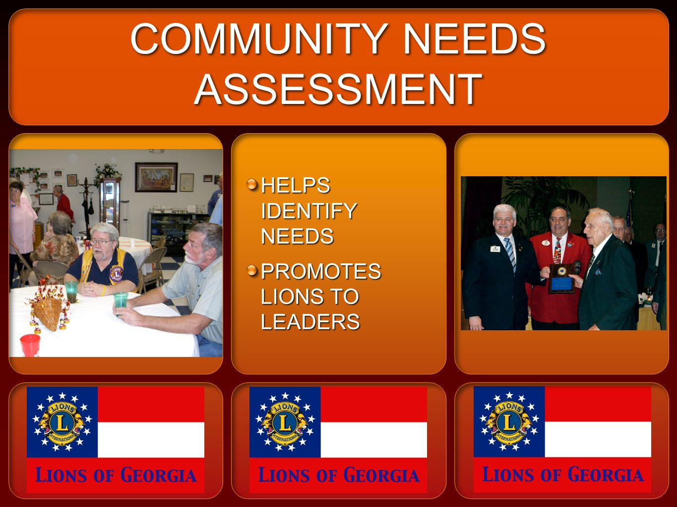 COMMUNITY NEEDS ASSESSMENT HELPS IDENTIFY NEEDS PROMOTES LIONS TO LEADERS HELPS IDENTIFY NEEDS PROMOTES LIONS TO LEADERS