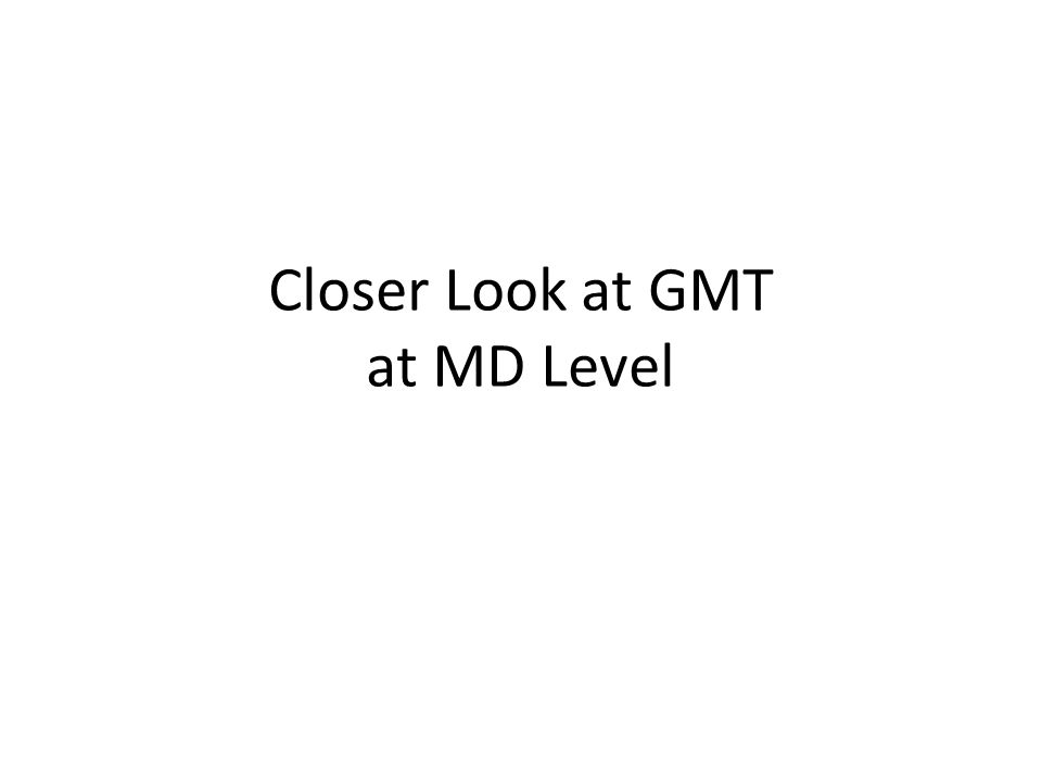 Closer Look at GMT at MD Level