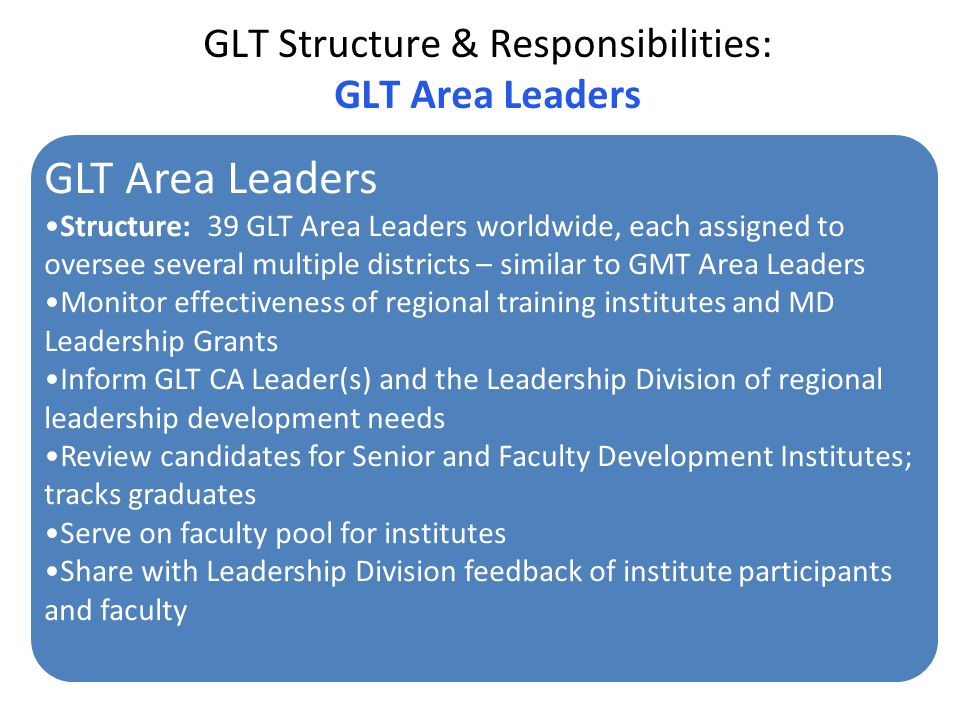 GLT Structure & Responsibilities: GLT Area Leaders GLT Area Leaders Structure: 39 GLT Area Leaders worldwide, each assigned to oversee several multipl