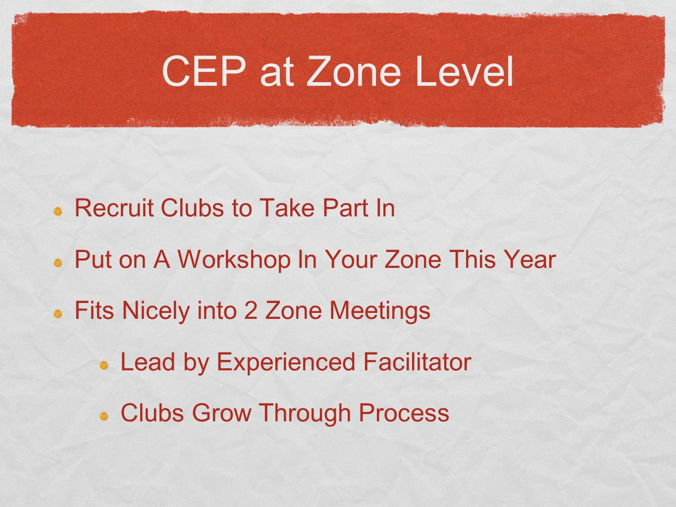 CEP at Zone Level Recruit Clubs to Take Part In Put on A Workshop In Your Zone This Year Fits Nicely into 2 Zone Meetings Lead by Experienced Facilitator Clubs Grow Through Process