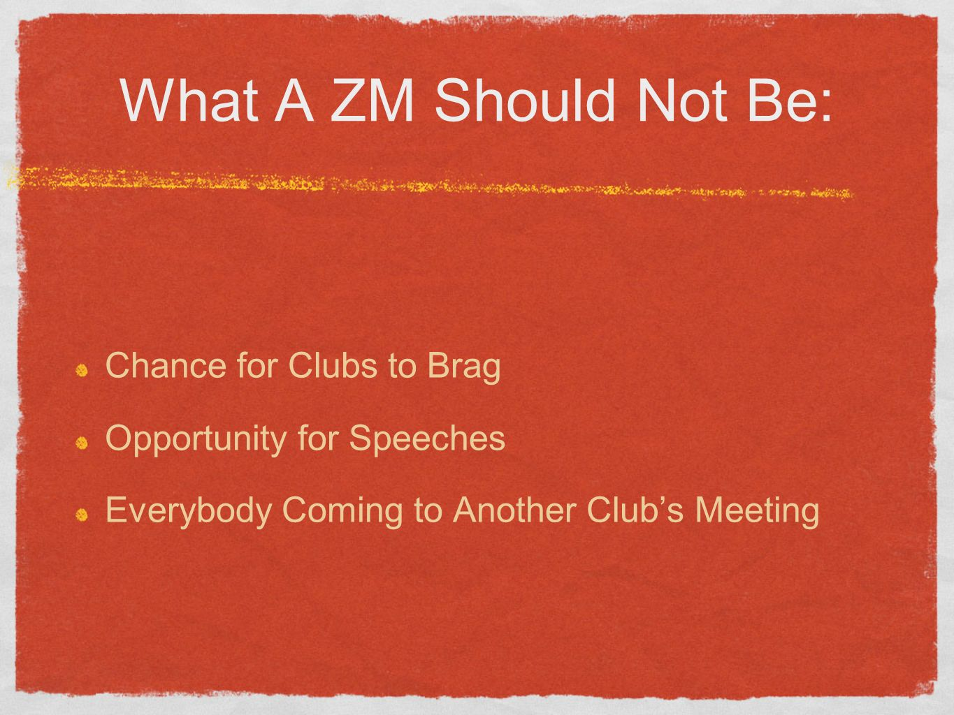What A ZM Should Not Be: Chance for Clubs to Brag Opportunity for Speeches Everybody Coming to Another Clubs Meeting