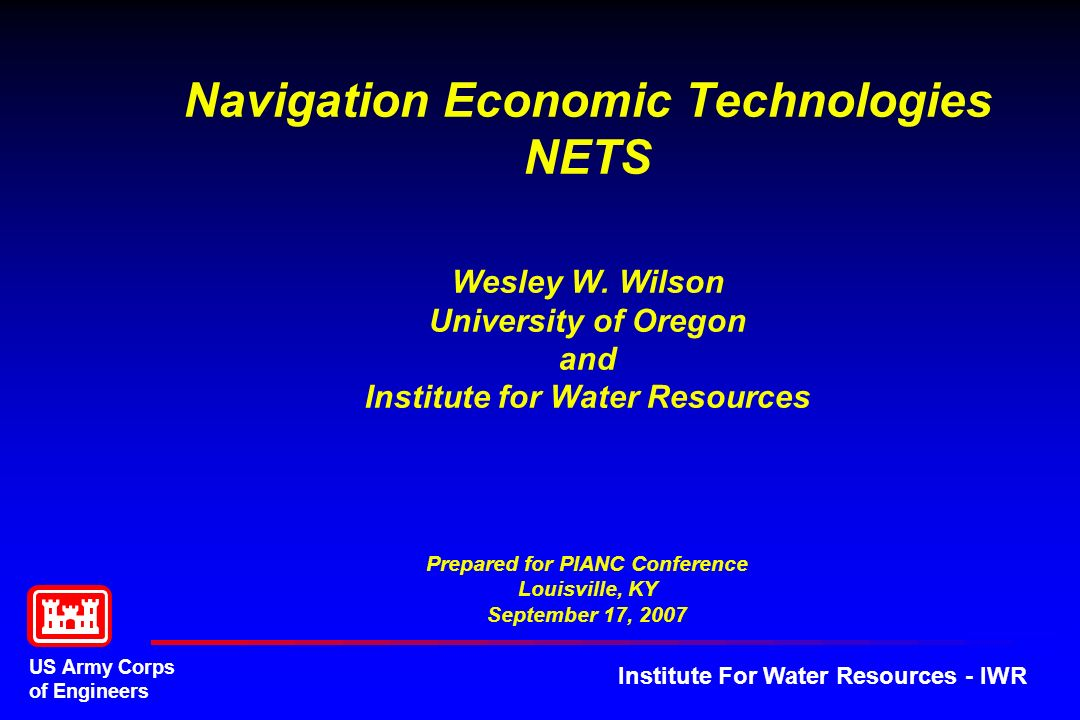 US Army Corps of Engineers Institute For Water Resources - IWR Navigation Economic Technologies NETS Wesley W.