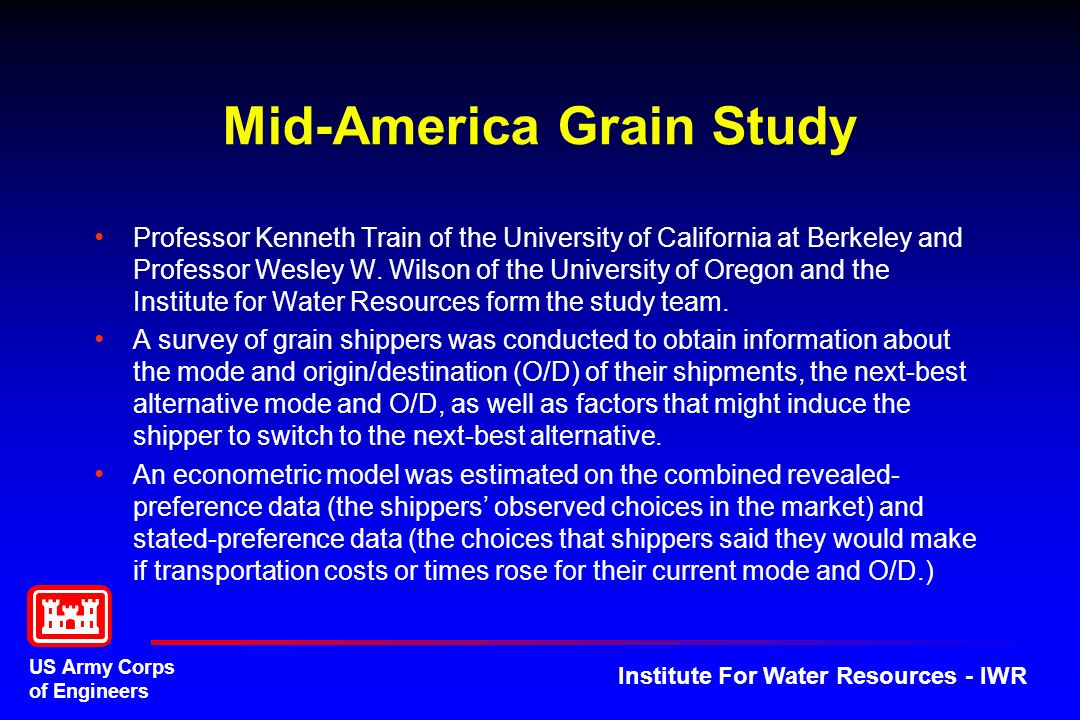 US Army Corps of Engineers Institute For Water Resources - IWR Mid-America Grain Study Professor Kenneth Train of the University of California at Berkeley and Professor Wesley W.