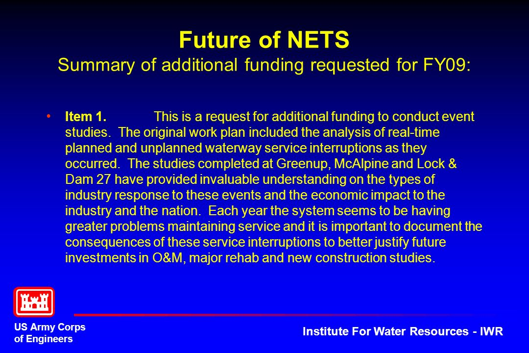 US Army Corps of Engineers Institute For Water Resources - IWR Future of NETS Summary of additional funding requested for FY09: Item 1.