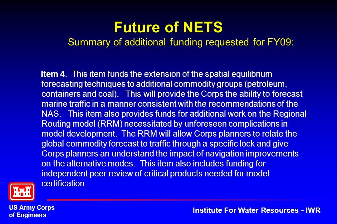 US Army Corps of Engineers Institute For Water Resources - IWR Future of NETS Summary of additional funding requested for FY09: Item 4.