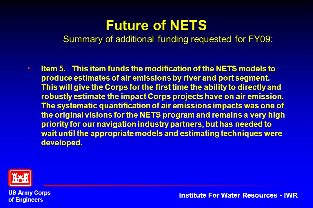 US Army Corps of Engineers Institute For Water Resources - IWR Future of NETS Summary of additional funding requested for FY09: Item 5.