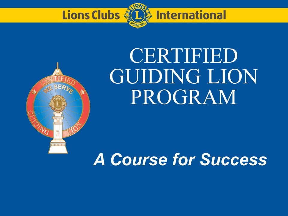 CERTIFIED GUIDING LION PROGRAM A Course for Success