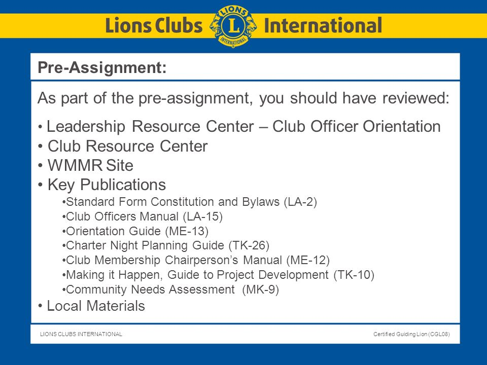 LIONS CLUBS INTERNATIONALCertified Guiding Lion (CGL08) Pre-Assignment: As part of the pre-assignment, you should have reviewed: Leadership Resource C