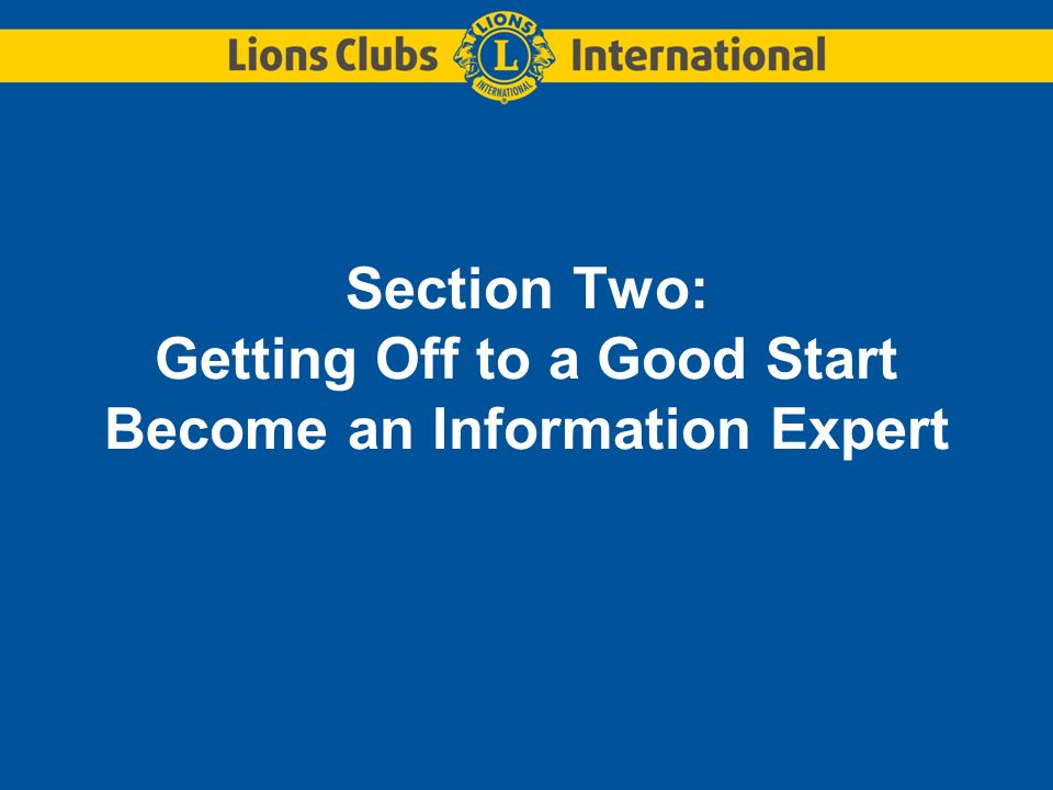 Section Two: Getting Off to a Good Start Become an Information Expert